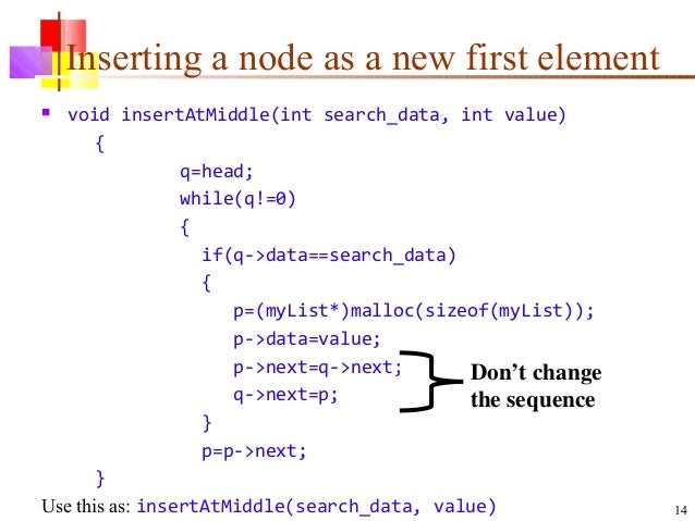 14 Inserting a node as a new first element  void insertAtMiddle(int search_data, int value) { q=head; while(q!=0) { if(q-...