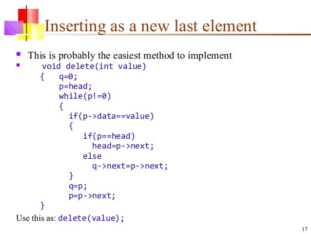 17 Inserting as a new last element  This is probably the easiest method to implement  void delete(int value) { q=0; p=he...