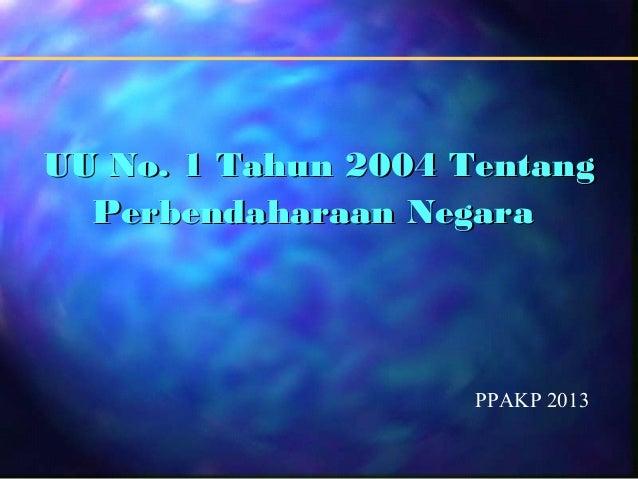 UU No. 1 Tahun 2004 Tentang Perbendaharaan Negara  PPAKP 2013