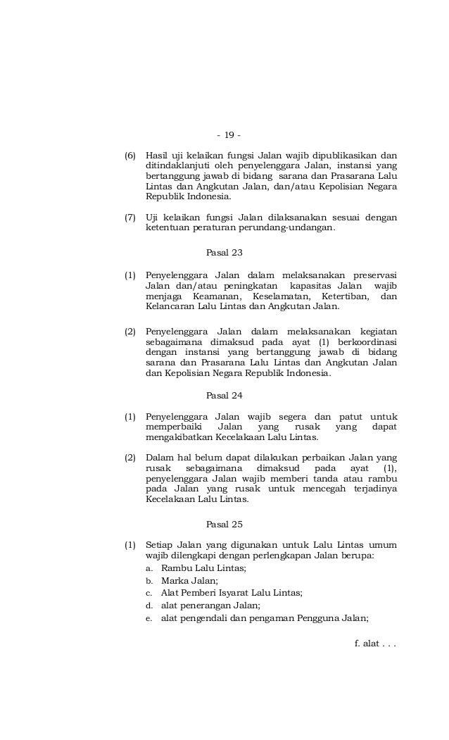 - 19 - (6) Hasil uji kelaikan fungsi Jalan wajib dipublikasikan dan ditindaklanjuti oleh penyelenggara Jalan, instansi yan...