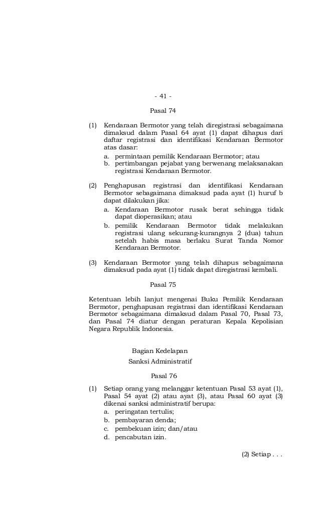 - 41 - Pasal 74 (1) Kendaraan Bermotor yang telah diregistrasi sebagaimana dimaksud dalam Pasal 64 ayat (1) dapat dihapus ...