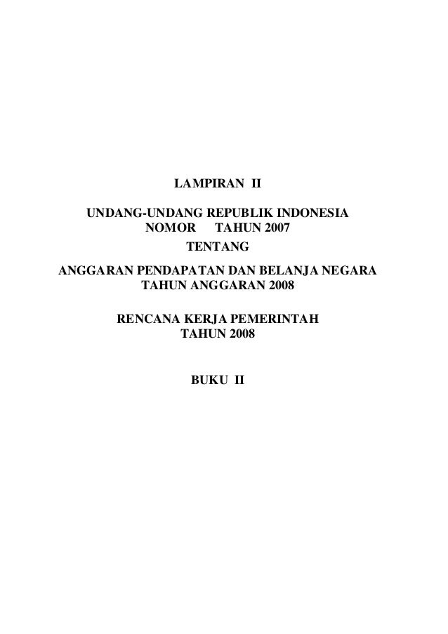 LAMPIRAN II UNDANG-UNDANG REPUBLIK INDONESIA NOMOR TAHUN 2007 TENTANG ANGGARAN PENDAPATAN DAN BELANJA NEGARA TAHUN ANGGARA...