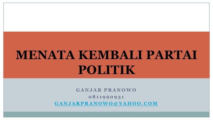 MENATA KEMBALI PARTAI       POLITIK         GANJAR PRANOWO            0811990931    GANJARPRANOWO@YAHOO.COM