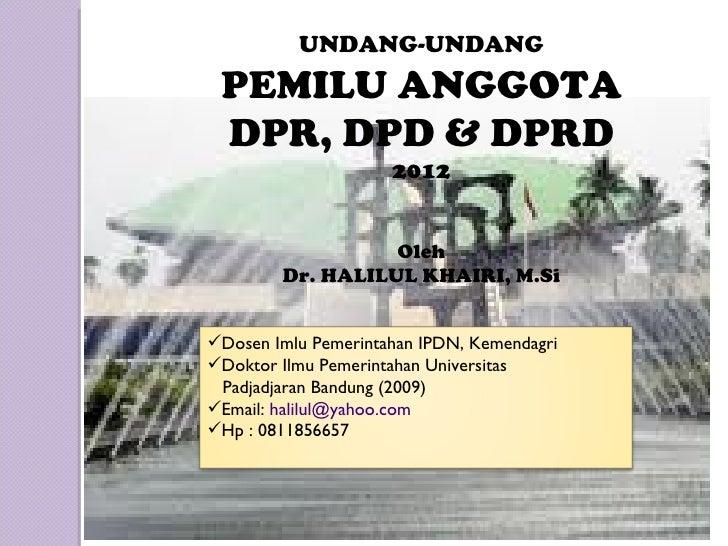 UNDANG-UNDANG PEMILU ANGGOTA DPR, DPD & DPRD                     2012                  Oleh        Dr. HALILUL KHAIRI, M.S...
