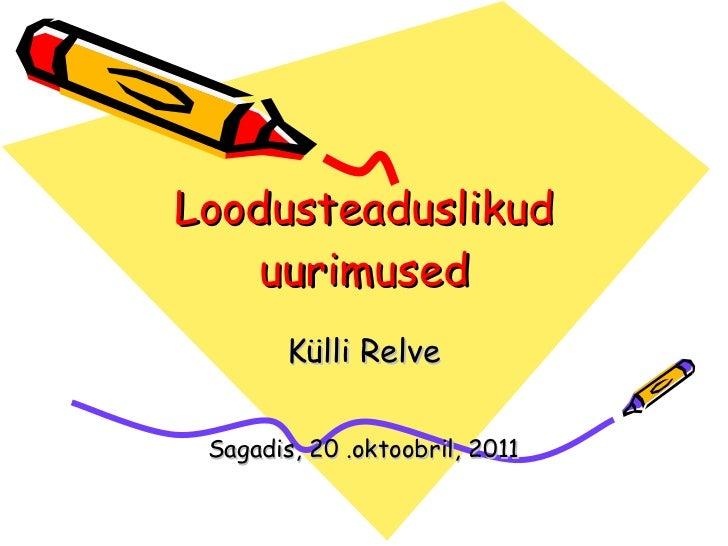 Loodusteaduslikud uurimused Külli Relve Sagadis, 20 .oktoobril, 2011