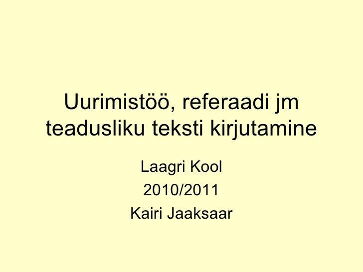 Uurimistöö, referaadi jm teadusliku teksti kirjutamine Laagri Kool 2010/2011 Kairi Jaaksaar