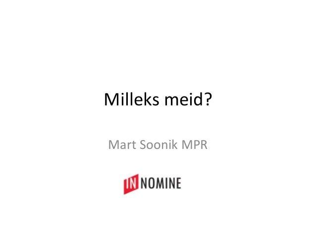 Milleks meid?Mart Soonik MPR