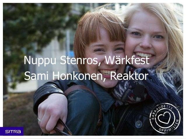 13.00 Tervetuloa Hannele Laaksolahti, Sitra Tilaisuuden avaus ja Uusi koulutus -foorumin esittely Nuppu Stenros, Wärkfest ...