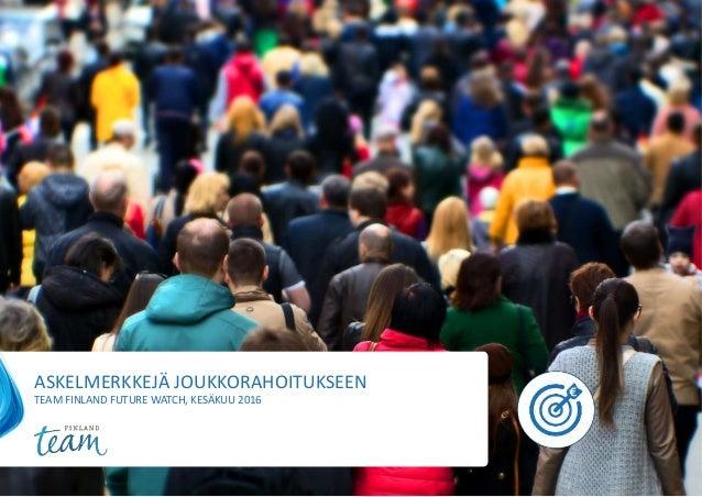 ASKELMERKKEJÄ JOUKKORAHOITUKSEEN TEAM FINLAND FUTURE WATCH, KESÄKUU 2016