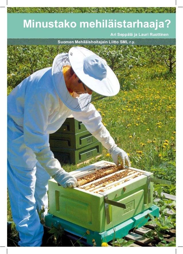 Minustako mehiläistarhaaja? Ari Seppälä ja Lauri Ruottinen Suomen Mehiläishoitajain Liitto SML r.y.