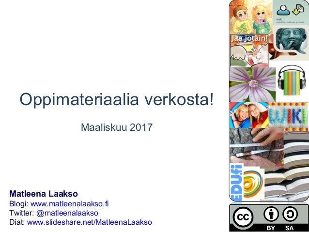 Oppimateriaalia verkosta! Maaliskuu 2017 Matleena Laakso Blogi: www.matleenalaakso.fi Twitter: @matleenalaakso Diat: www.s...