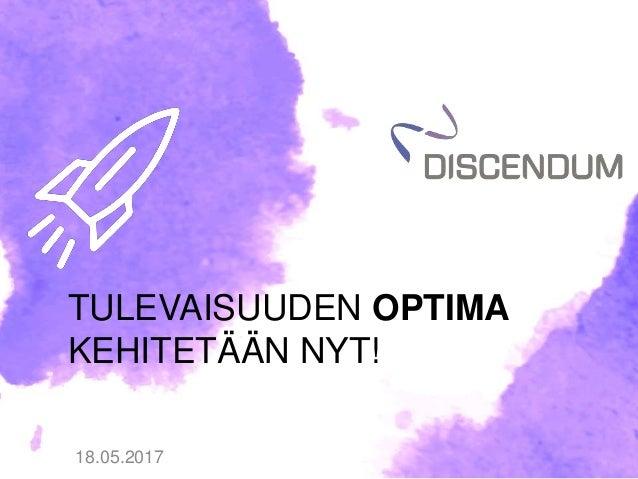 18.05.2017 TULEVAISUUDEN OPTIMA KEHITETÄÄN NYT!