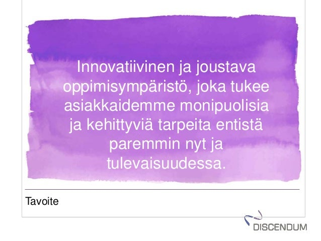 Tavoite Innovatiivinen ja joustava oppimisympäristö, joka tukee asiakkaidemme monipuolisia ja kehittyviä tarpeita entistä ...