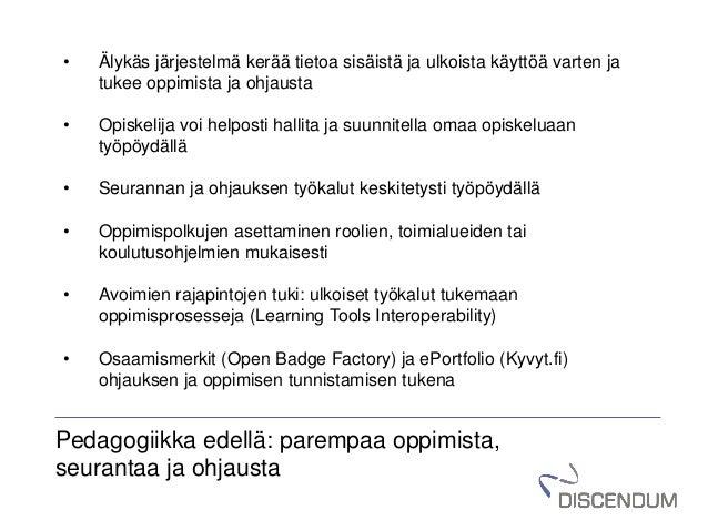 Pedagogiikka edellä: parempaa oppimista, seurantaa ja ohjausta • Älykäs järjestelmä kerää tietoa sisäistä ja ulkoista käyt...