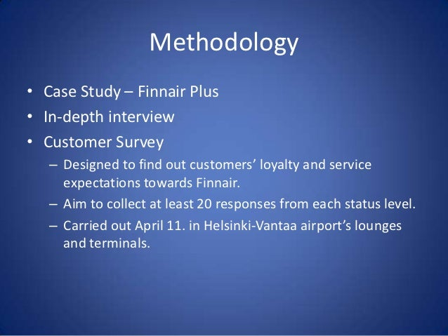 Methodology• Case Study – Finnair Plus• In-depth interview• Customer Survey   – Designed to find out customers' loyalty an...