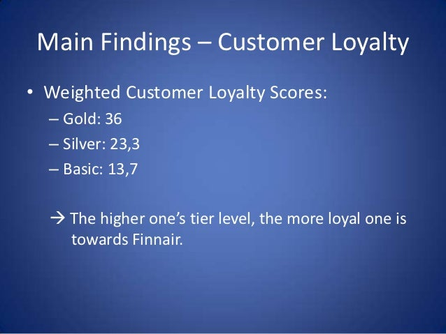 Main Findings – Customer Loyalty• Weighted Customer Loyalty Scores:  – Gold: 36  – Silver: 23,3  – Basic: 13,7   The high...