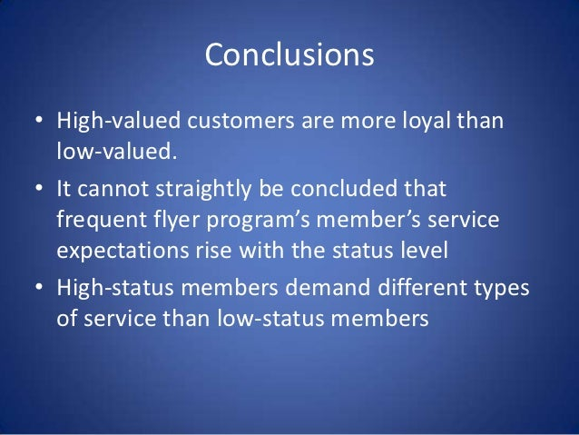 Conclusions• High-valued customers are more loyal than  low-valued.• It cannot straightly be concluded that  frequent flye...