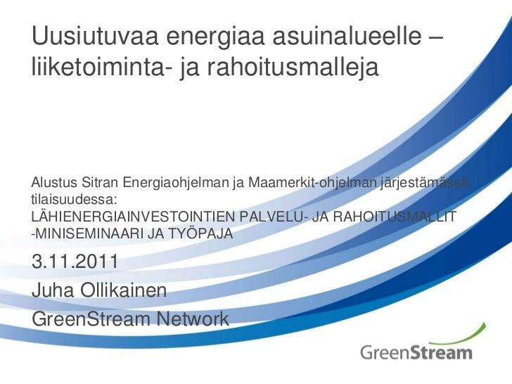 Uusiutuvaa energiaa asuinalueelle –liiketoiminta- ja rahoitusmallejaAlustus Sitran Energiaohjelman ja Maamerkit-ohjelman j...
