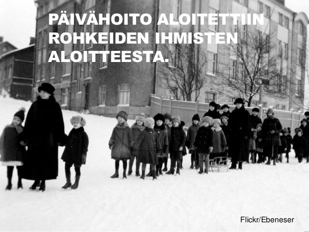 27  Flickr/Ebeneser  PÄIVÄHOITO ALOITETTIIN  ROHKEIDEN IHMISTEN ALOITTEESTA.