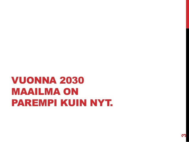 VUONNA 2030 MAAILMA ON PAREMPI KUIN NYT.  3