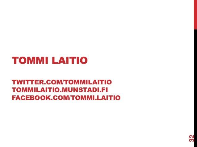 TOMMI LAITIO TWITTER.COM/TOMMILAITIO TOMMILAITIO.MUNSTADI.FI FACEBOOK.COM/TOMMI.LAITIO  32