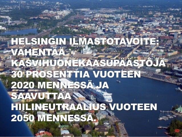 HELSINGIN ILMASTOTAVOITE: VÄHENTÄÄ KASVIHUONEKAASUPÄÄSTÖJÄ 30 PROSENTTIA VUOTEEN 2020 MENNESSÄ JA SAAVUTTAA HIILINEUTRAALI...