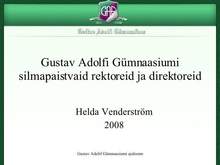 Gustav Adolfi Gümnaasiumi silmapaistvaid rektoreid ja direktoreid Helda Venderström 2008