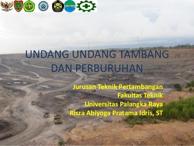 UNDANG UNDANG TAMBANG   DAN PERBURUHAN       Jurusan Teknik Pertambangan                      Fakultas Teknik           Un...