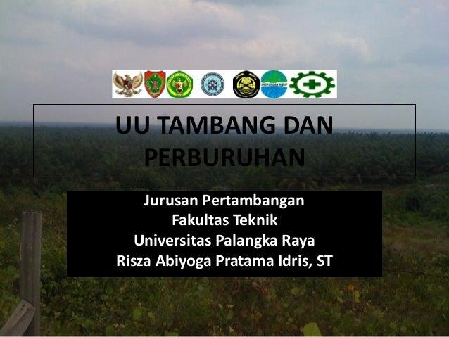 UU TAMBANG DAN  PERBURUHAN    Jurusan Pertambangan        Fakultas Teknik   Universitas Palangka RayaRisza Abiyoga Pratama...