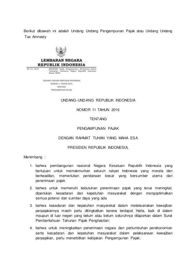 Berikut dibawah ini adalah Undang Undang Pengampunan Pajak atau Undang Undang Tax Amnesty UNDANG-UNDANG REPUBLIK INDONESIA...