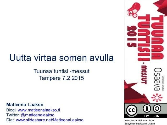Uutta virtaa somen avulla Tuunaa tuntisi -messut Tampere 7.2.2015 Matleena Laakso Blogi: www.matleenalaakso.fi Twitter: @m...