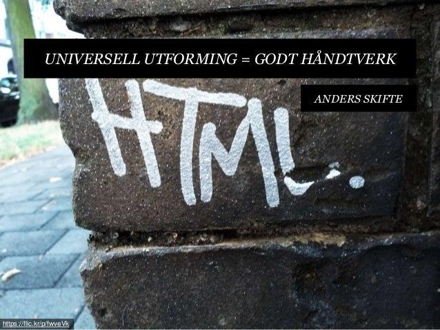 UNIVERSELL UTFORMING = GODT HÅNDTVERK  ANDERS SKIFTE  https://flic.kr/p/fwveVk