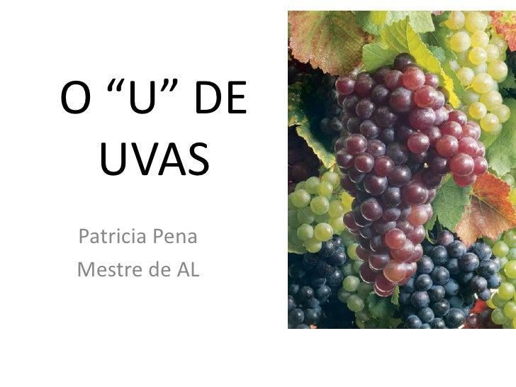 """O """"U"""" DE UVAS<br />Patricia Pena <br />Mestre de AL<br />"""