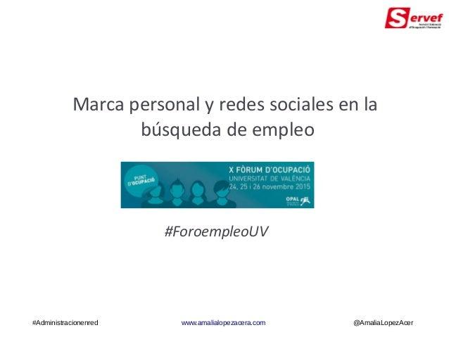 Marca personal y redes sociales en la búsqueda de empleo #Administracionenred www.amalialopezacera.com @AmaliaLopezAcer #F...
