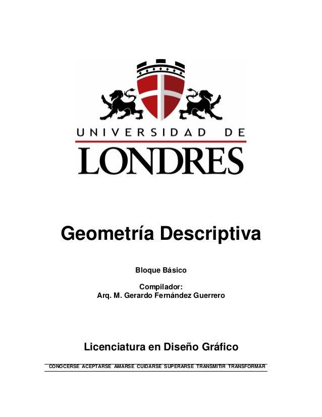 Geometría Descriptiva Bloque Básico Compilador: Arq. M. Gerardo Fernández Guerrero Licenciatura en Diseño Gráfico CONOCERS...