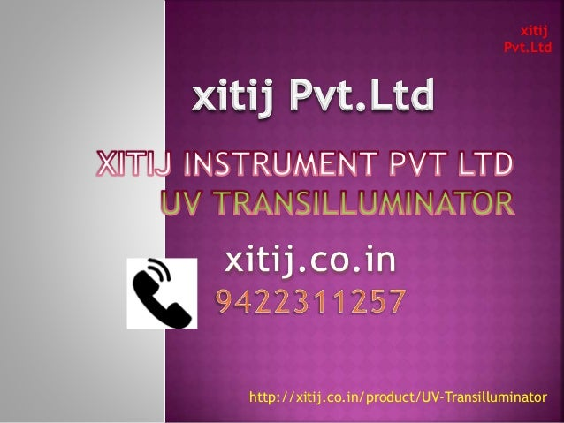 xitij Pvt.Ltd http://xitij.co.in/product/UV-Transilluminator