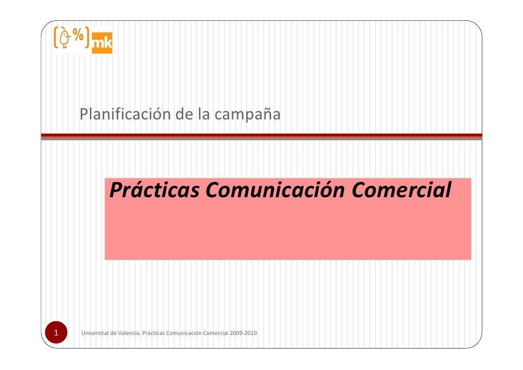 Planificación de la campaña                  Prácticas Comunicación Comercial     1   Universitat de Valencia. Prácticas C...
