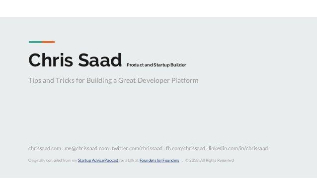 Chris Saad Product and Startup Builder Tips and Tricks for Building a Great Developer Platform chrissaad.com . me@chrissaa...