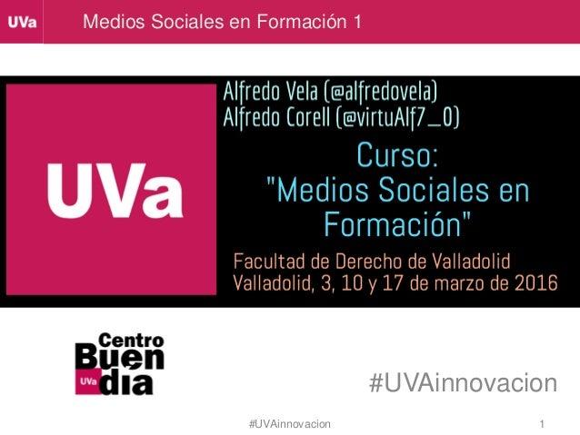Medios Sociales en Formación 1 #UVAinnovacion 1#UVAinnovacion