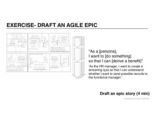 """Copyright 2014 Cowan Publishing EXERCISE- DRAFT AN AGILE EPIC Draft an epic story (4 min) """"As a [persona], I want to [do s..."""