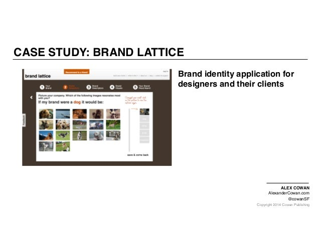 Copyright 2014 Cowan Publishing CASE STUDY: BRAND LATTICE ALEX COWAN AlexanderCowan.com @cowanSF Brand identity applicatio...
