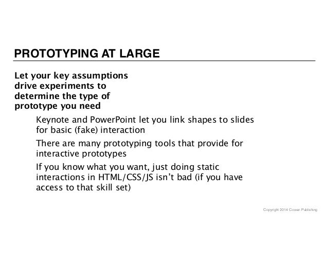 Copyright 2014 Cowan Publishing PROTOTYPING AT LARGE Let your key assumptions drive experiments to determine the type of p...
