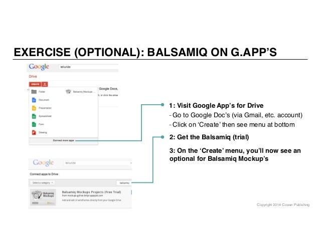 Copyright 2014 Cowan Publishing EXERCISE (OPTIONAL): BALSAMIQ ON G.APP'S 1: Visit Google App's for Drive - Go to Google Do...