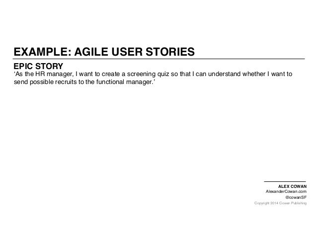 Copyright 2014 Cowan Publishing EPIC STORY EXAMPLE: AGILE USER STORIES 'As the HR manager, I want to create a screening qu...