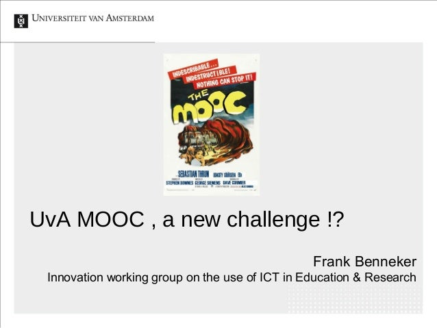 UvA MOOC , a new challenge !?                                                Frank Benneker Innovation working group on th...