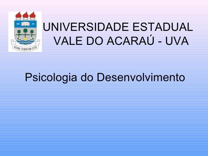 UNIVERSIDADE ESTADUAL    VALE DO ACARAÚ - UVA Psicologia do Desenvolvimento