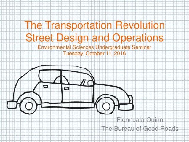 The Transportation Revolution Street Design and Operations Environmental Sciences Undergraduate Seminar Tuesday, October 1...