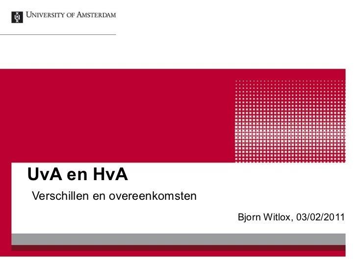 UvA en HvA   Verschillen en overeenkomsten Bjorn Witlox, 03/02/2011