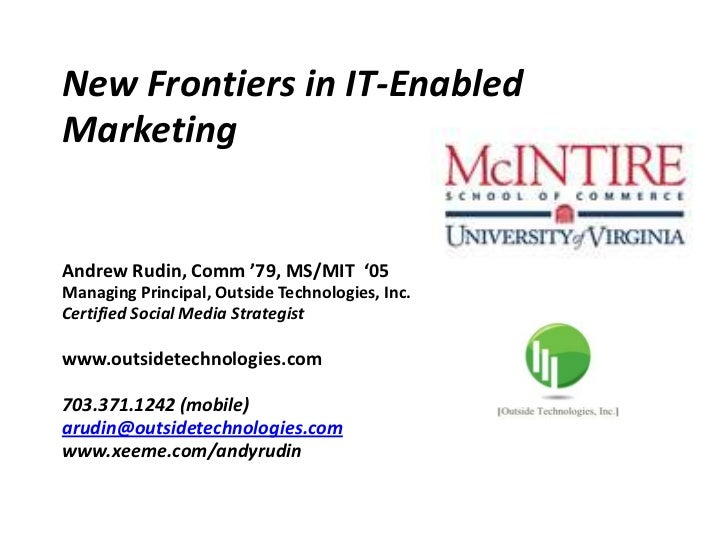 New Frontiers in IT-EnabledMarketingAndrew Rudin, Comm '79, MS/MIT '05Managing Principal, Outside Technologies, Inc.Certif...