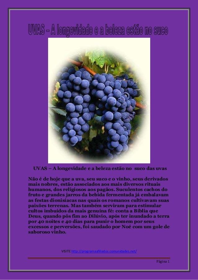UVAS – A longevidade e a beleza estão no suco das uvas  Não é de hoje que a uva, seu suco e o vinho, seus derivados  mais ...
